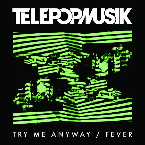 Play & Download Try Me Anyway / Fever by Telepopmusik | Napster