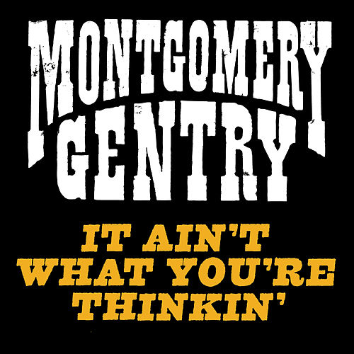 Play & Download It Ain't What You're Thinkin' by Montgomery Gentry | Napster