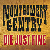 Play & Download Die Just Fine by Montgomery Gentry | Napster
