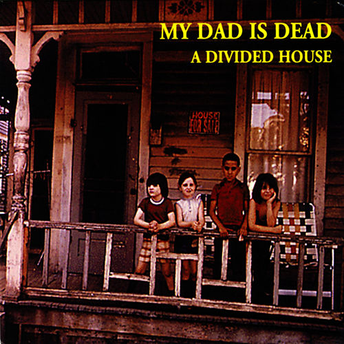 Play & Download A Divided House by My Dad is Dead | Napster