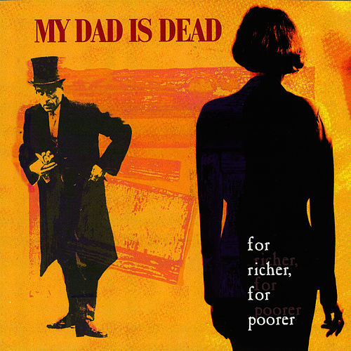 Play & Download For Richer, For Poorer by My Dad is Dead | Napster