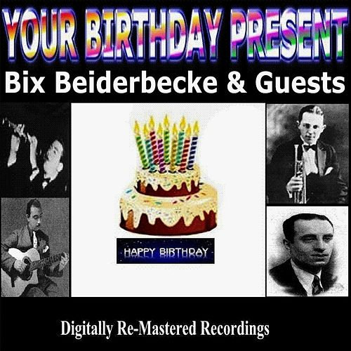 Play & Download Your Birthday Present - Bix Beiderbecke & Guests by Various Artists | Napster