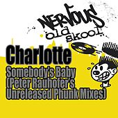 Play & Download Somebody's Baby - Peter Rauhofer's Unreleased Phunk Mixes by Charlotte | Napster