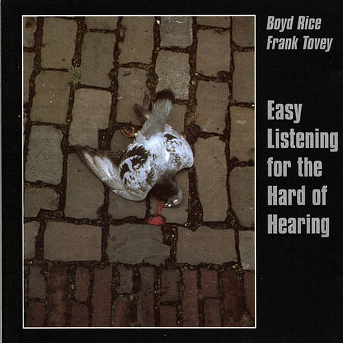 Easy Listening For The Hard Of Hearing by Boyd Rice