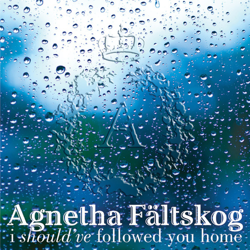 Play & Download I Should've Followed You Home by Agnetha Fältskog | Napster
