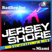 Play & Download Badboyjoe's Jersey Shore vs Miami Non Stop DJ Mix 3 by Various Artists | Napster