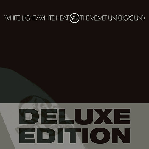 Play & Download White Light / White Heat [Deluxe Edition] by The Velvet Underground | Napster
