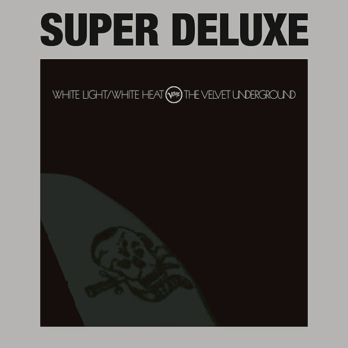 Play & Download White Light / White Heat [Super Deluxe] by The Velvet Underground | Napster