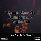 Hallowe'en Goth Disco 2: Things That Go Bump in the Nightclub by Various Artists