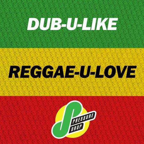 Play & Download Dub-U-Like, Reggae-U-Love by Various Artists | Napster
