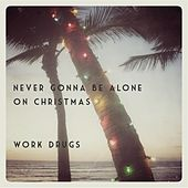 Play & Download Never Gonna Be Alone On Christmas by Work Drugs | Napster