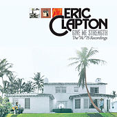 Give Me Strength: The '74/'75 Recordings by Eric Clapton