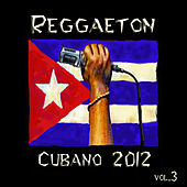 Play & Download Reggaeton Cubano 2012 Vol. 3 by Various Artists | Napster