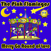 Play & Download Merry Go Round of Love by The Pink Flamingos | Napster