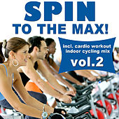 Spin to the Max!, Vol. 2 (Incl. Cardio Workout Indoor Cycling Mix) by Various Artists