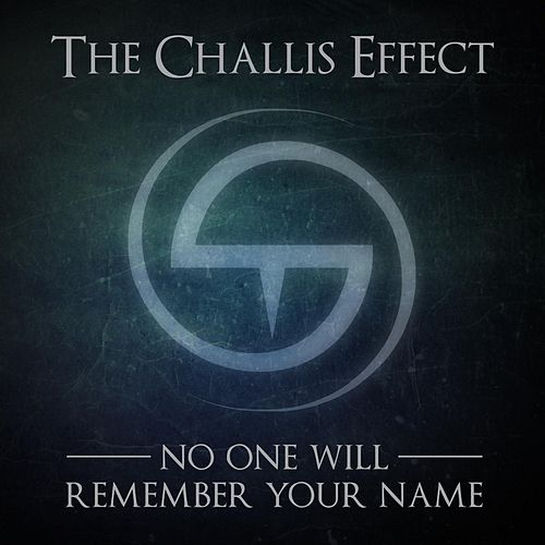 No One Will Remember Your Name by The Challis Effect