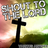 Shout to the Lord von Various Artists