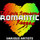 Play & Download To Love Someone: Romantic Reggae by Various Artists | Napster