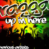 Play & Download Ragga Up in Here by Various Artists | Napster