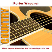 Play & Download Porter Wagoner's When The One You Love Says I Love You by Porter Wagoner | Napster