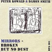 Mirrors - Broken But No Dust by Peter Kowald