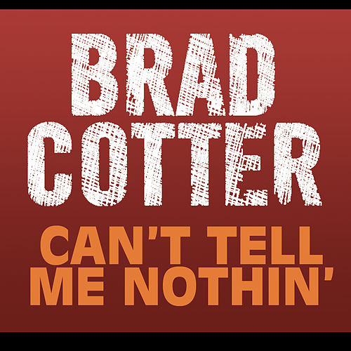 Play & Download Can't Tell Me Nothin' by Brad Cotter | Napster