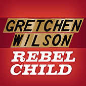 Play & Download Rebel Child by Gretchen Wilson | Napster