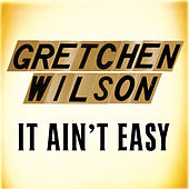 Play & Download It Ain't Easy by Gretchen Wilson | Napster
