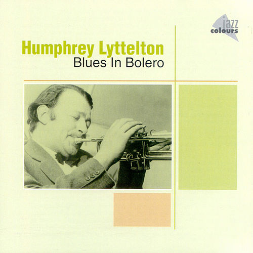 Play & Download Blues In Bolero by Humphrey Lyttelton | Napster