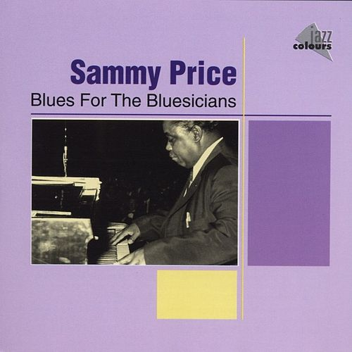 Play & Download Blues For The Bluesicians by Sammy Price | Napster