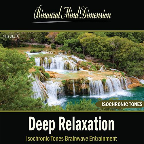 Deep Relaxation: Isochronic Tones Brainwave Entrainment by Binaural Mind Dimension