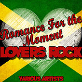 Play & Download Romance for the Moment: Lovers Rock by Various Artists | Napster