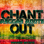 Play & Download Reggae Roots: Chant Out by Various Artists | Napster