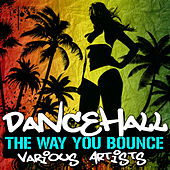 Dancehall: The Way You Bounce by Various Artists