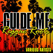 Play & Download Guide Me: Reggae Roots by Various Artists | Napster