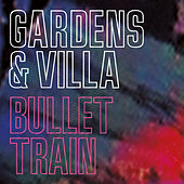 Play & Download Bullet Train by Gardens & Villa | Napster
