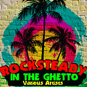 Play & Download Rocksteady in the Ghetto by Various Artists | Napster