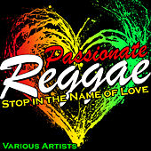 Play & Download Passionate Reggae: Stop in the Name of Love by Various Artists | Napster