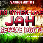 Play & Download No Other Like Jah: Reggae Roots by Various Artists | Napster