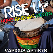 Play & Download Rise Up: Pure Reggae Roots by Various Artists | Napster