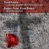 Play & Download Franck: Les 7 paroles du Christ en croix - Franck & Fauré: Œuvres sacrées by Various Artists | Napster