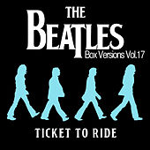 The Beatles Box Versions Vol.17 - Ticket To Ride by Various Artists