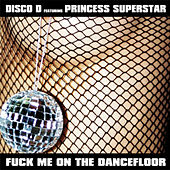 Fuck me on the Dancefloor by Disco D