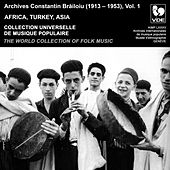 Play & Download Constantin Brailoiu: The World Collection of Folk Music, Recorded Between 1913 and 1953, Vol. 1: Africa, Turkey & Asia by Various Artists | Napster