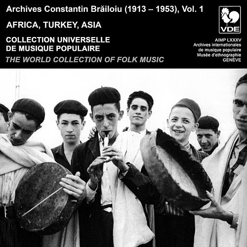 Constantin Brailoiu: The World Collection of Folk Music, Recorded Between 1913 and 1953, Vol. 1: Africa, Turkey & Asia by Various Artists