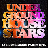 Underground House Stars: 60 House Music Party Hits by Various Artists