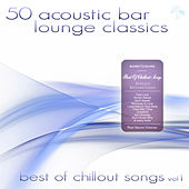50 Acoustic Bar Lounge Classics - Best of Chillout Songs, Vol. 1 by Various Artists
