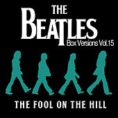 Play & Download The Beatles Box Versions Vol.15 - The Fool On The Hill by Various Artists | Napster