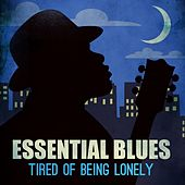Play & Download Essential Blues - Tired of Being Lonely by Various Artists | Napster