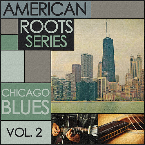 Play & Download American Roots Series - Chicago Blues, Vol. 2 by Various Artists | Napster
